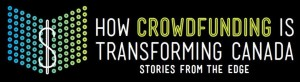 How Crowdfunding is Transforming Canada Stories from the Edge banner 300x82 - How Crowdfunding is Transforming Canada - Stories from the Edge banner