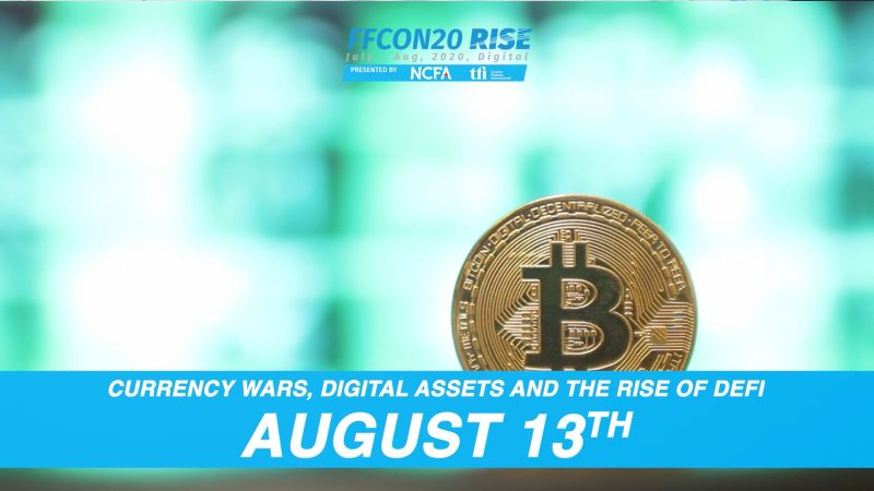 Week 6 Currency Wars Digital Assets and DeFi resize - FFCON20 This Week:  Thur, August 13:  CURRENCY WARS, DIGITAL ASSETS & DEFI